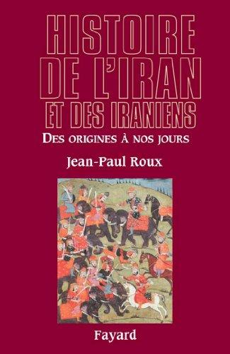 Histoire de l'Iran et des Iraniens : Des origines  nos jours (Biographies Historiques)