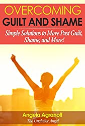 Overcoming Guilt and Shame: Simple Solutions to Move Past Guilt, Shame, and More! (English Edition)