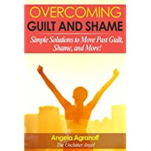 Overcoming Guilt and Shame: Simple Solutions to Move Past Guilt, Shame, and More!