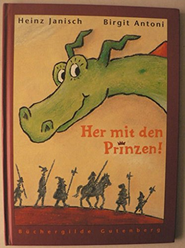 HER MIT DEN PRINZEN ! mit Bildern von Birgit Antoni - Erzählt von Heinz Janisch - Verlag: Büchergilde Gutenberg von 2003 ISBN 3763253645
