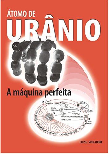 Átomo de Urânio: A Máquina Perfeita (Portuguese Edition)