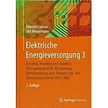 Elektrische Energieversorgung 3: Dynamik, Regelung und Stabilität, Versorgungsqualität, Netzplanung, Betriebsplanung und -führung, Leit- und Informationstechnik, FACTS, HGÜ