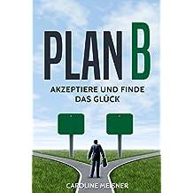 Plan B: Akzeptiere und finde das Glück