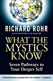 What the Mystics Know: Seven Pathways to Your Deeper Self