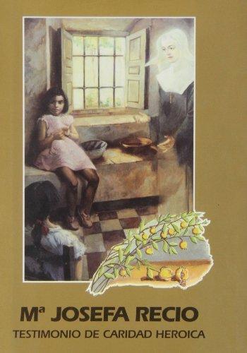 Mª Josefa Recio: Testimonio de caridad heroica (Maestros Espirituales Cristianos) por M. Alberico Feliz