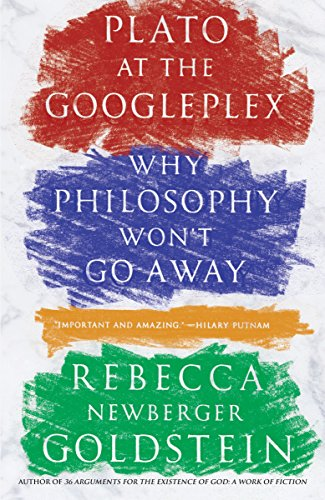 Plato at the Googleplex: Why Philosophy Won't Go Away por Rebecca Goldstein