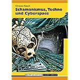 Shamanismus, Techno & Cyberspace. Von 'natürlichen' und 'künstlichen' Paradiesen