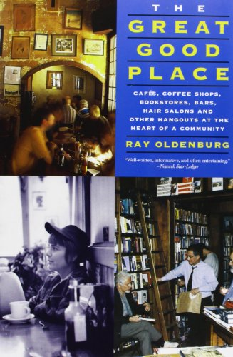 The Great Good Place: Cafes, Coffee Shops, Bookstores, Bars, Hair Salons, and Other Hangouts at the Heart of a Community: Cafaes, Coffee Shops, ... Other Hangouts at the Heart of a Community por Ray Oldenburg