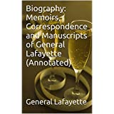 Biography: Memoirs, Correspondence and Manuscripts of General Lafayette (Annotated) (English Edition)