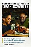 Telecharger Livres Beyond Stereotypes in Black and White How Everyday Leaders Can Build Healthier Opportunities for African American Boys and Men By author Henrie M Treadwell published on January 2013 (PDF,EPUB,MOBI) gratuits en Francaise
