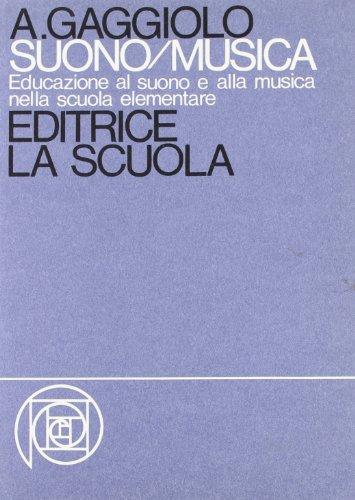 Suono/musica. Educazione al suono e alla musica nella Scuola elementare (Scuola d'oggi)