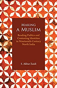 Making a Muslim: Reading Publics and Contesting Identities in Nineteenth-Century North India