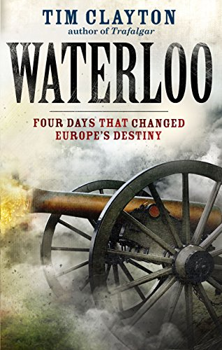 Waterloo: Four Days that Changed Europe's Destiny