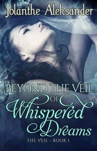 Beyond The Veil of Whispered Dreams: The Veil Book I: Volume 1