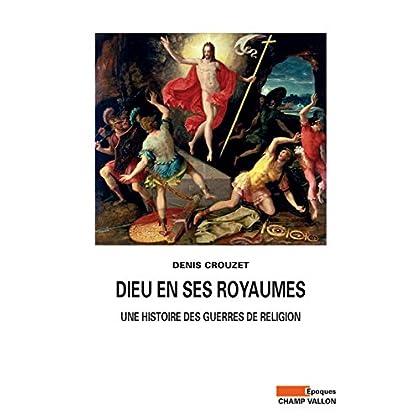 Dieu en ses royaumes: Une histoire des guerres de religion (Epoques)