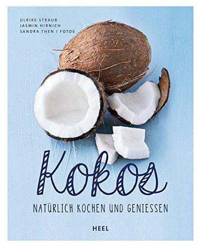 Kokos: Natürlich kochen und genießen (Pflanzlichen Kokos)