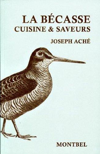 La bécasse: Cuisine et saveurs. par Joseph Aché