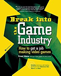 Break Into the Game Industry: How to Get a Job Making Video Games (Consumer)