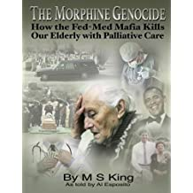 The Morphine Genocide: How the Fed-Med Mafia Kills Our Elderly with Palliative Care