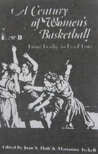 A Century of Women's Basketball: From Frailty to Final Four por Joan S. Hult