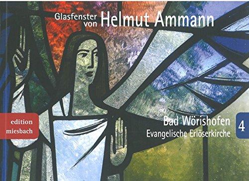 Glasfenster von Helmut Ammann: Bad Wörishofen Evangelische Erlöserkirche (edition miesbach)