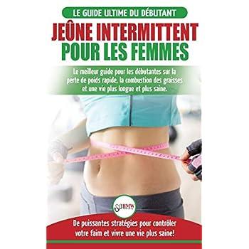 Jêune intermittent pour les femmes: Le guide ultime du débutantes - Le meilleur guide pour les débutantes sur la perte de poids rapide, la combustion ... votre faim et vivre une vie plus saine!