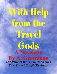With Help From the Travel Gods: A Novelette based on a true story - (Raw Travel Brazil) (The Adventures of a Greenman Series Book 1)