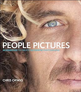People Pictures: 30 Exercises for Creating Authentic Photographs by [Orwig, Chris]