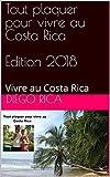 Telecharger Livres Tout plaquer pour vivre au Costa Rica Edition 2018 Vivre au Costa Rica (PDF,EPUB,MOBI) gratuits en Francaise