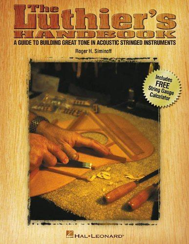 Luthier's Handbook: Guide to Building Great Tone in Acoustic Stringed Instruments by Roger H. Siminoff (February 28, 2007) Paperback