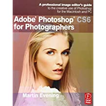 Adobe Photoshop CS6 for Photographers: A professional image editor's guide to the creative use of Photoshop for the Macintosh and PC by Martin Evening (1-Jun-2012) Paperback
