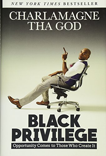 Black Privilege: Opportunity Comes to Those Who Create It por Charlamagne Tha God