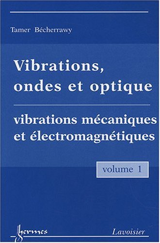 Vibrations, ondes et optiques : Volume 1 : Vibrations mcaniques et lectromagntiques .