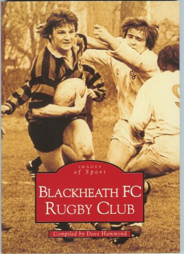 Blackheath FC Rugby Club: Images of Sport (Archive Photographs: Images of England S.)