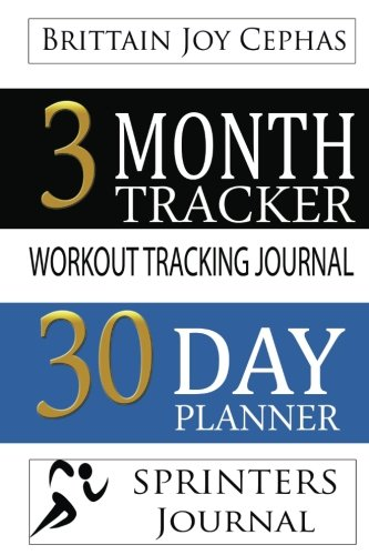 Sprinters Journal: A 3 Month/30 Day Planner  &  Workout Tracking Journal: Volume 2 (Athletes Planner & Workout Tracking Journal) por Brittain Joy Cephas
