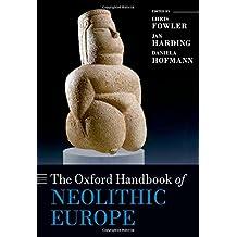 The Oxford Handbook of Neolithic Europe (Oxford Handbooks)