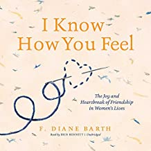 I Know How You Feel: The Joy and Heartbreak of Friendship in Women's Lives - Library Edition