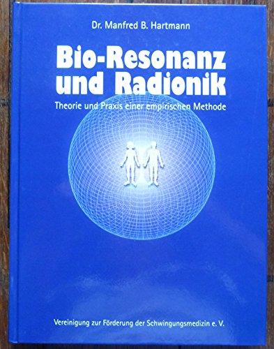 Bio-Resonanz und Radionik. Theorie und Praxis einer empirischen Methode