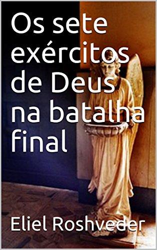 Os sete exércitos de Deus na batalha final (Portuguese Edition) por Eliel Roshveder
