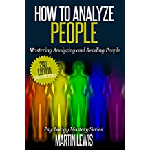 How To Analyze People: Mastering Analyzing and Reading People: (How To Read People, Analyze People, Psychology, People Skills, Body Language, Social Skills) (English Edition)