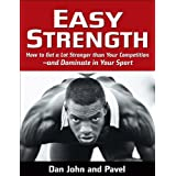Easy Strength: How to Get a Lot Stronger Than Your Competition-And Dominate in Your Sport (English Edition)