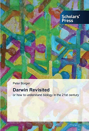 Darwin Revisited: or how to understand biology in the 21st century por Peter Borger