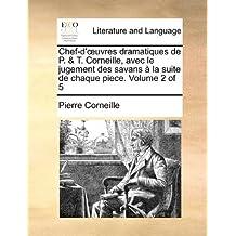 Chef-D'Uvres Dramatiques de P. & T. Corneille, Avec Le Jugement Des Savans La Suite de Chaque Piece. Volume 2 of 5
