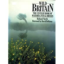 WILD BRITAIN : THE CENTURY BOOK OF MARSHES, FENS & BROADS.