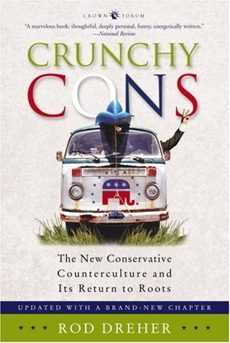 Crunchy Cons: The New Conservative Counterculture and Its Return to Roots by Rod Dreher (2006-10-24)