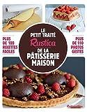 Le petit traité Rustica de la pâtisserie maison - Plus de 100 recettes faciles...