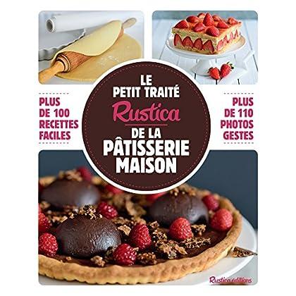Le petit traité Rustica de la pâtisserie maison - Plus de 100 recettes faciles (Les petits traités)