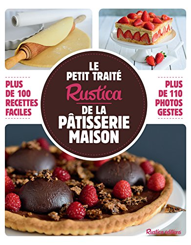 Le petit traité Rustica de la pâtisserie maison - Plus de 100 recettes faciles (Les petits traités) (French Edition) Chantilly Dessert