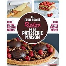 Le petit traité Rustica de la pâtisserie maison - Plus de 100 recettes faciles