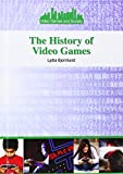 The History of Video Games (Video Games and Society)